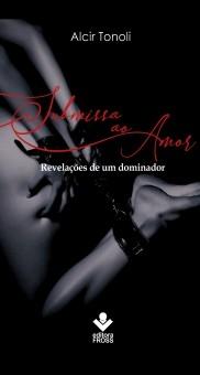 Submissa ao Amor. revelações de um dominador. BDSM como ele é.