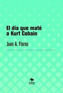 El día que maté a Kurt Cobain