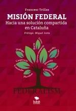 Libro MISIÓN FEDERAL. Hacia una solución compartida en Cataluña, autor Francesc Trillas