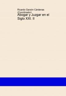 Abogar y Juzgar en el Siglo XXI. II