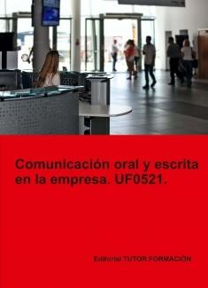Comunicación oral y escrita en la empresa. UF0521.