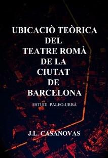 Ubicació teòrica del teatre romà de la ciutat de Barcelona