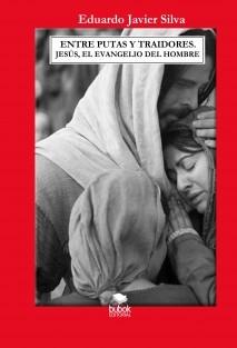 ENTRE PUTAS Y TRAIDORES. JESÚS, EL EVANGELIO DEL HOMBRE