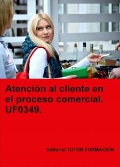 Atención al cliente en el proceso comercial. UF0349.