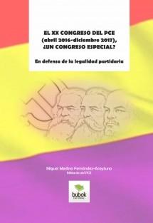 El XX Congreso del PCE (abril 2016-diciembre 2017) ¿Un Congreso especial? En defensa de la legalidad partidaria - Miguel Medina Fernández-Aceytuno - año 2020 - formato pdf EL-XX-CONGRESO-DEL-PCE-abril-2016diciembre-2017-UN-CONGRESO-ESPECIAL-En-defensa-de-la-legalidad-partidaria