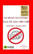 NO BRAIN NO FUTURE. Parte III 1001 – 1500