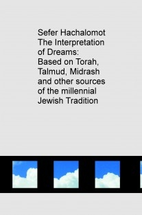 Sefer Hachalomot - The Interpretation of Dreams: Based on Torah, Talmud, Midrash and other sources of the millennial Jewish Tradition