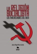 Libro LA RELIGIÓN SOCIALISTA. LOS MALHECHORES DEL BIEN, autor Jesús Ángel Muro Cacho