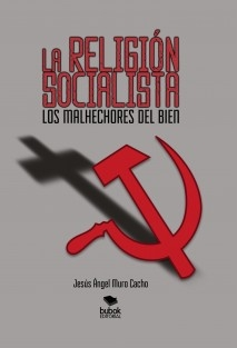 LA RELIGIÓN SOCIALISTA. LOS MALHECHORES DEL BIEN