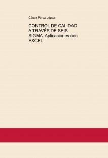 CONTROL DE CALIDAD A TRAVÉS DE SEIS SIGMA. Aplicaciones con EXCEL
