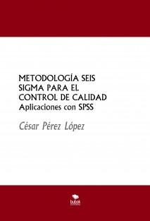 METODOLOGÍA SEIS SIGMA PARA EL CONTROL DE CALIDAD Aplicaciones con SPSS