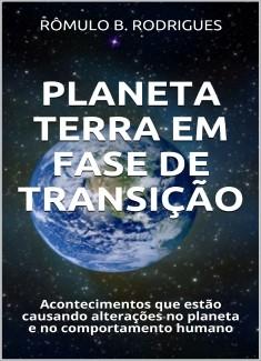 PLANETA TERRA EM FASE DE TRANSIÇÃO: Acontecimentos que estão causando mudanças no planeta e no comportamento humano