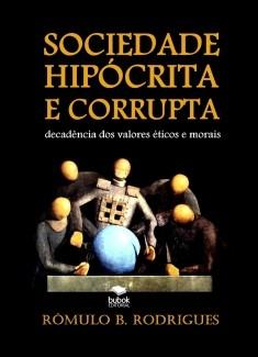 SOCIEDADE HIPÓCRITA E CORRUPTA - Decadência dos valores éticos e morais