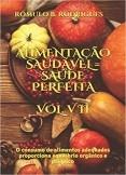 ALIMENTAÇÃO SAUDÁVEL = SAÚDE PERFEITA - Vol. VII - O consumo de alimentos adequados proporciona equilíbrio orgânico e psíquico