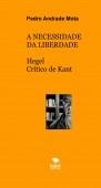 A Necessidade da Liberdade - Hegel Crítico de Kant