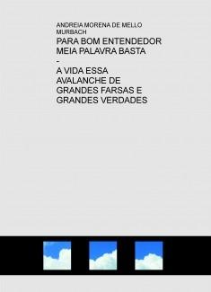PARA-BOM-ENTENDEDOR-MEIA-PALAVRA-BASTA - A-VIDA-ESSA-AVALANCHE-DE-GRANDES-FARSAS-E-GRANDES-VERDADES