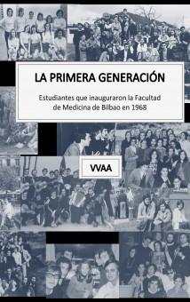 La primera generación. Estudiantes que inauguraron la Facultad de Medicina de Bilbao en 1968