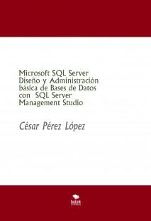 Microsoft SQL Server Diseño y Administración básica de Bases de Datos con SQL Server Management Studio