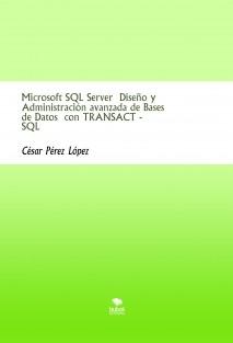 Microsoft SQL Server Diseño y Administración avanzada de Bases de Datos con TRANSACT - SQL