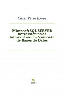Microsoft SQL SERVER Herramientas de Administración Avanzada de Bases de Datos