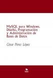 MySQL para Windows. Diseño, Programación y Administración de Bases de Datos