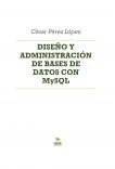 DISEÑO Y ADMINISTRACIÓN DE BASES DE DATOS CON MySQL