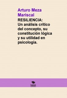 Resiliencia: Un análisis crítico del concepto, su constitución lógica y su utilidad en psicología.