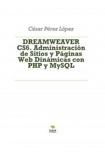 DREAMWEAVER CS6. Administración de Sitios y Páginas Web Dinámicas con PHP y MySQL