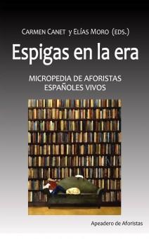 ESPIGAS EN LA ERA. Micropedia de aforistas españoles vivos