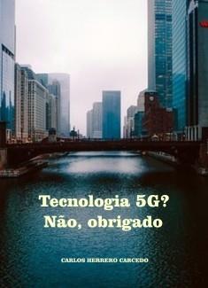 TECNOLOGIA 5G? NÃO, OBRIGADO