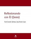 Reflexionando con Él (Jesús)