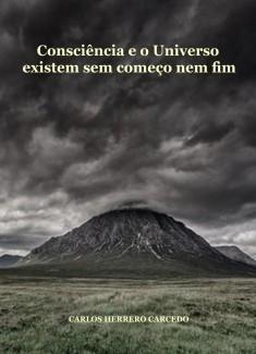 CONSCIÊNCIA E O UNIVERSO EXISTEM SEM COMEÇO NEM FIM