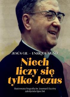 Niech liczy się tylko Jesús: Ilustrowana biografia św. Josemaríi Escrivy założyciela Opus Dei