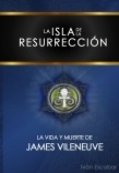 La Isla de la Resurrección: La Vida y Muerte de James Vileneuve