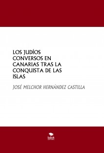 LOS JUDÍOS CONVERSOS EN CANARIAS TRAS LA CONQUISTA DE LAS ISLAS
