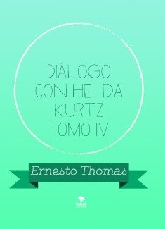 Diálogo con Helda Kurtz Tomo IV