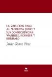 LA SOLUCIÓN FINAL AL PROBLEMA JUDÍO Y SUS CONSECUENCIAS: WANNSEE, KORHERR Y REINHARD