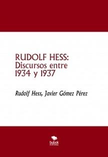 RUDOLF HESS: Discursos entre 1934 y 1937
