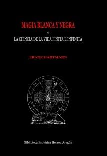 Magia Blanca y Negra ó la ciencia de la vida finita e infinita