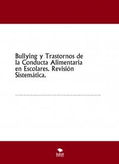 Bullying y Trastornos de la Conducta Alimentaria en Escolares. Revisión Sistemática.