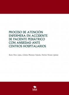 PROCESO DE ATENCIÓN ENFERMERA EN ACCIDENTE DE PACIENTE PEDIÁTRICO CON ANSIEDAD ANTE CENTROS HOSPITALARIOS