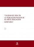 """""""CALIDAD DE VIDA EN LA POBLACIÓN MAYOR DE 65 AÑOS. EDUCACIÓN SANITARIA"""""""