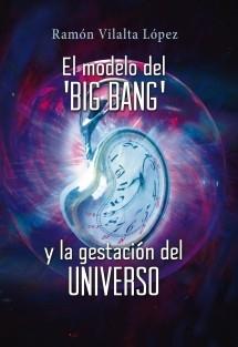 El modelo del 'big bang' y la gestación del Universo