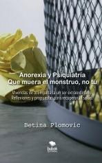 Libro Anorexia y psiquiatría: que muera el monstruo, no tú, autor Betina Plomovic