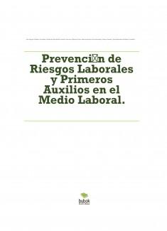 Prevención de Riesgos Laborales Y Primeros Auxilios en el Medio Laboral.
