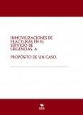 INMOVILIZACIONES DE FRACTURAS EN EL SERVICIO DE URGENCIAS. A PROPÓSITO DE UN CASO.