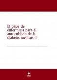 El papel de enfermería para el autocuidado de la diabetes mellitus II