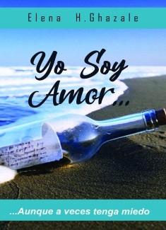 """Yo Soy Amor... ...aunque a veces tenga miedo"""
