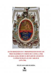 DATOS BIOGRÁFICOS Y PROSOPOGRÁFICOS DE LOS PROCURADORES EN CORTES DE CASTILLA POR GUADALAJARA DESDE EL REINADO DE LOS REYES CATÓLICOS HASTA EL DE CARLOS II (1475-1700).