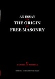 An essay on the origin of Free Masonry